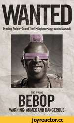 Evading Police*Grand Theft*Mayhem*Aggravated Assault GOES BY ALIAS BEBOP WARNING: ARMED AND DANGEROUS