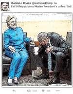 Donald J. Drump @realDonaIdDrump 1rr. Evil Hillary poisons Muslim President's coffee. Sad.