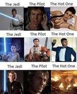 The Jedi The Jedi The Pilot The Pilot The Hot One The Hot One The Jedi The Pilot The Hot One