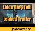 Elden Ring Full Leaked Trailer Footage 112 Seconds (720p, upscaled),Gaming,,Full Elden Ring internal trailer leak, 112 seconds. I upscaled the first parts because they're potato quality taken on a Nokia from 2005.